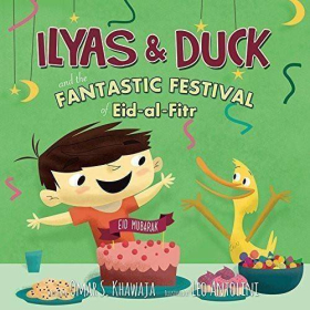 Ilyas & Duck - FANTASTIC FESTIVAL OF EID-AL-FITR | By Omar Khawaja | Hardcover | Book for Kids | Story Book | Religion Book for Kids